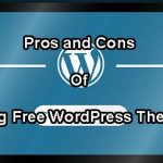 Advantages and Disadvantages of Using Free WordPress Themes