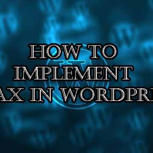 How To Effectively Implement Ajax in WordPress